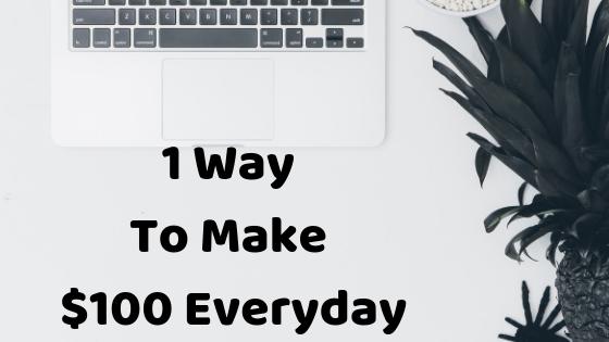 1 Way To Make $100 Everyday